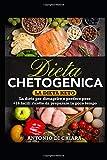 Dieta chetogenica: La dieta keto - La dieta per dimagrire e perdere peso + 16 facili ricette da preparare in poco tempo