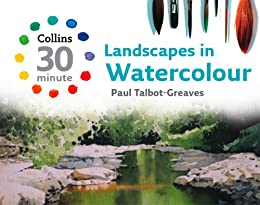Landscapes in Watercolour (Collins 30-Minute Painting) by [Talbot-Greaves, Paul]