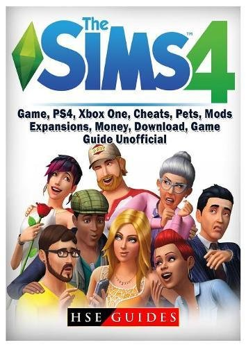 Sims 4 Game, PS4, Xbox One, Cheats, Pets, Mods, Expansions, Money, Download, Game Guide Unofficial por Hse Guides