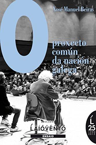 O PROXECTO COMÚN DA NACIÓN GALEGA por Xosé Manuel Beiras