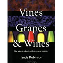 Vines, Grapes & Wines: The Wine Drinker's Guide to Grape Varieties