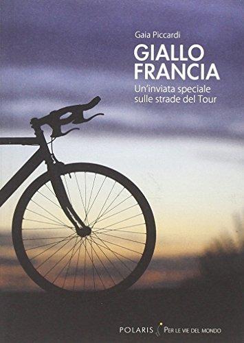 Giallo Francia. Un'inviata speciale sulle strade del Tour