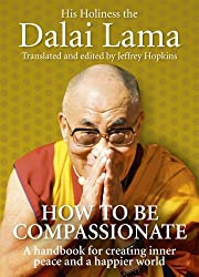 How To Be Compassionate: A Handbook for Creating Inner Peace and a Happier World by Dalai Lama (2011-09-01)