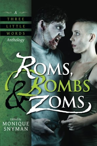 Roms, Bombs & Zoms: Volume 2 (A Three Little Words Anthology)