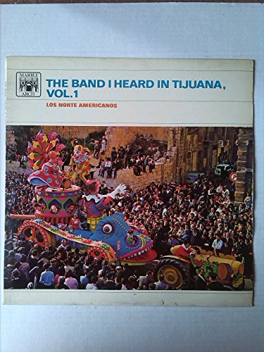 The band I heard in Tijuana. Volume 1. VINYL 12