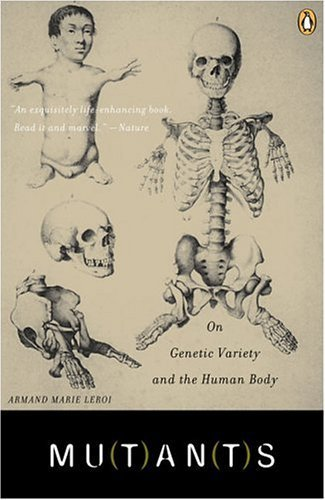Mutants: On Genetic Variety and the Human Body by Leroi, Armand Marie (2005) Paperback