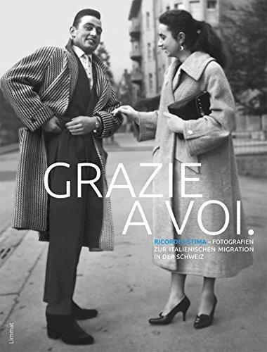 Grazie a voi.: Ricordi e Stima – Fotografien zur italienischen Migration in der Schweiz