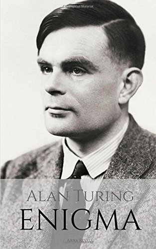ALAN TURING: ENIGMA: The Incredible True Story of the Man Who Cracked The Code