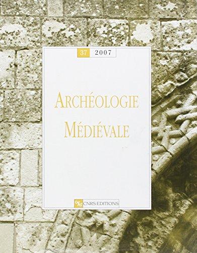 Archéologie médiévale numéro 37-2008 (37) par Anne-marie Flambard hericher