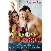 O que o médico me receitou: Um macho alfa sexy que vive para satisfazer (Romances romântico e erótico em português) (Portuguese Edition)