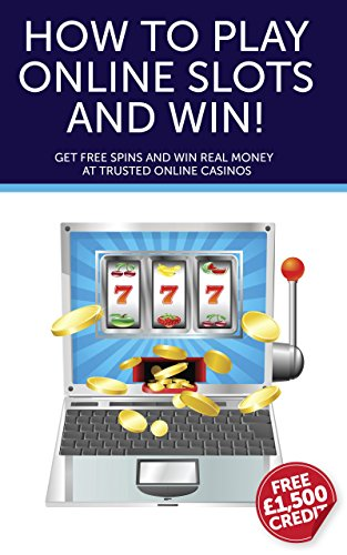 How to Play Online Slots and Win!: Get Free Spins and Win Real ...