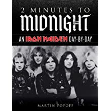 2 Minutes to Midnight: An Iron Maiden Day-By-Day (Day-by-Day Series) by Martin Popoff (30-Oct-2013) Hardcover