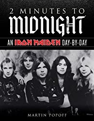 2 Minutes to Midnight: An Iron Maiden Day-by-Day by Martin Popoff (2013-09-01)