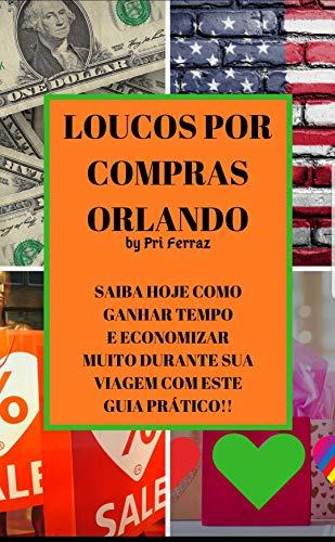 LOUCOS POR COMPRAS ORLANDO: Guia Prático (Portuguese Edition) por Priscilla Ferraz Fonseca