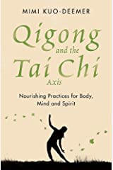 Qigong and the Tai Chi Axis: Nourishing Practices for Body, Mind and Spirit Paperback