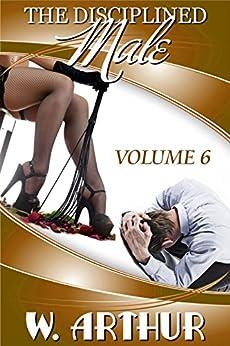 The Disciplined Male - Volume 6 (English Edition) di [Arthur, W.]