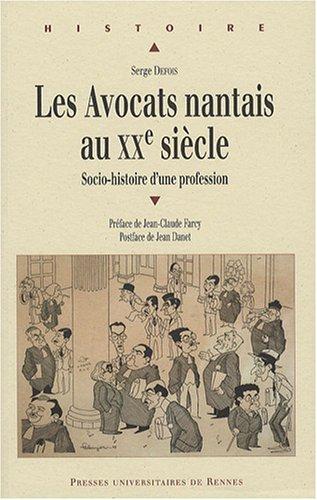 Les Avocats nantais au XXe siècle : Socio-histoire d'une profession par Serge Defois