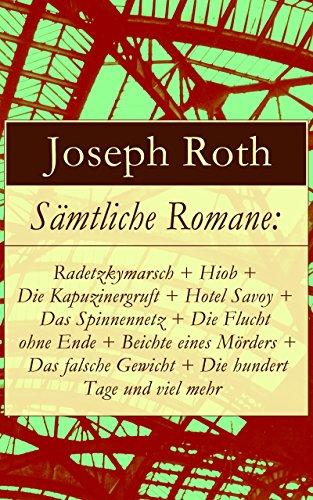Sämtliche Romane: Radetzkymarsch + Hiob + Die Kapuzinergruft + Hotel Savoy + Das Spinnennetz + Die Flucht ohne Ende + Beichte eines Mörders + Das falsche ... + Perlefter + Erdbeeren (German Edition)