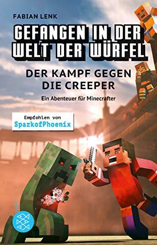 Gefangen in der Welt der Würfel. Der Kampf gegen die Creeper. Ein Abenteuer für Minecrafter (Minecraft-Roman)