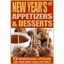 New Years Appetizers and Desserts - 32 Mouthwatering Dessert & Appetizer Recipes for Your New Years Eve Party (English Edition)