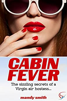 Cabin Fever: The sizzling secrets of a Virgin air hostess… (English Edition) von [Smith, Mandy]
