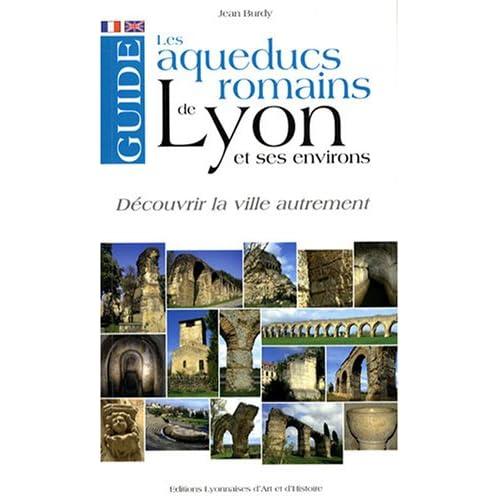Les aqueducs romains de Lyon et ses environs : Edition bilingue français-anglais