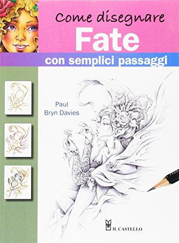 Come disegnare fate con semplici passaggi. Ediz. a colori