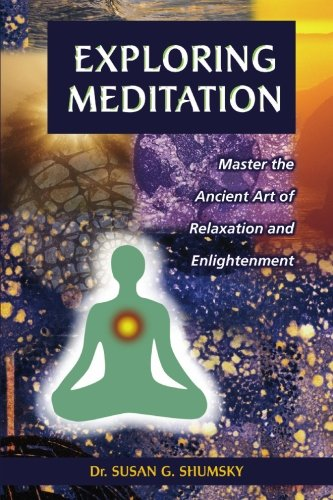 Exploring Meditation: Master the Ancient Art of Relaxation and Enlightenment (Exploring Series) por Susan Shumsky