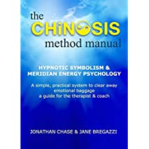 The CHiNOSIS Method: Hypnotic Symbolism & Meridian Energy Psychology a simple practical system to clear away Emotional Baggage a guide for the Therapist and Coach