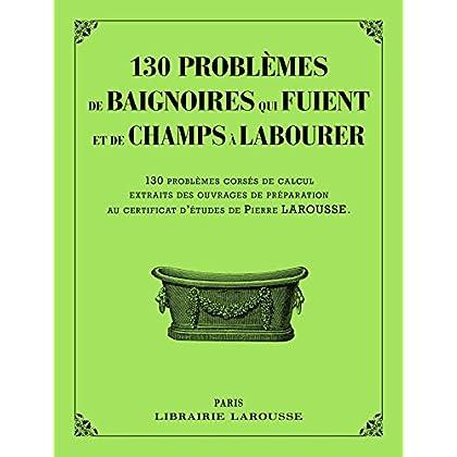 130 problèmes de baignoires qui fuient et de champs à labourer