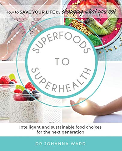 Superfoods to Superhealth: Intelligent and sustainable food choices for the next generation