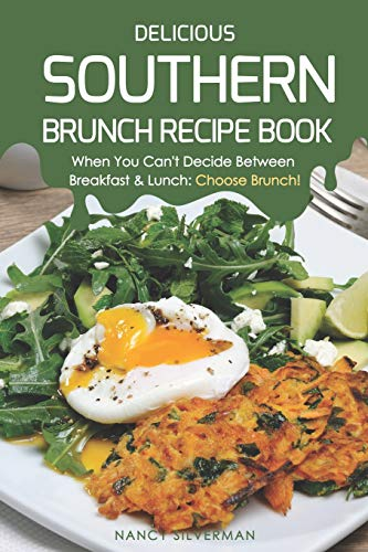 Delicious Southern Brunch Recipe Book: When You Can't Decide Between Breakfast & Lunch: Choose Brunch! - Living Comfort Food Southern