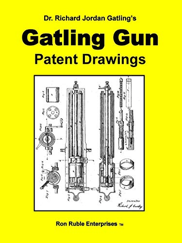 Dr. Richard Jordan Gatling\'s GATLING GUN PATENT DRAWINGS