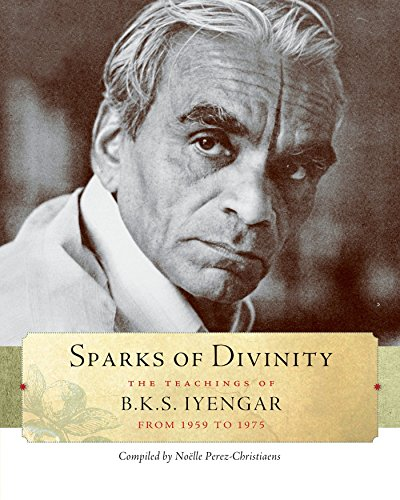 Sparks Of Divinity: The Teachings of B.K.S. Iyengar from 1959 to 1975 por B. K. S. Iyengar