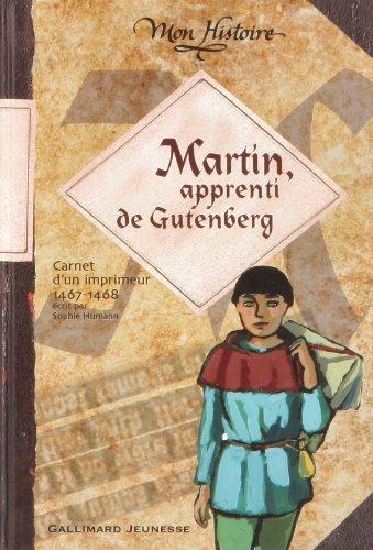 Martin, apprenti de Gutenberg: Carnet de voyage d'un imprimeur, 1467-1468 par Sophie Humann