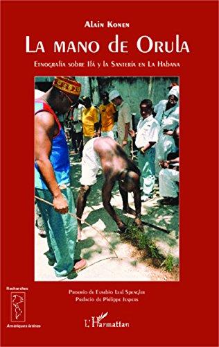 La mano de Orula: Etnografía sobre Ifá  y  la Santería en La Habana (Recherches Amériques latines) por Alain Konen