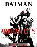 Batman: Arkham City Game Resource Guide
