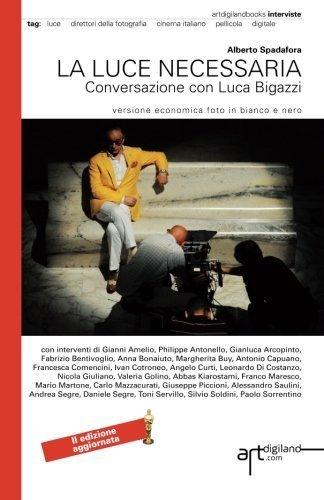 La luce necessaria. Conversazione con Luca Bigazzi: Seconda Edizione aggiornata 2014. Versione economica foto in bianco e nero (Italian Edition) by Alberto Spadafora (2014-06-21)