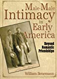 Male-Male Intimacy in Early America: Beyond Romantic Friendships by William E Benemann (2006-03-12)