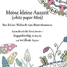Meine kleine Auszeit (white paper Mini) - Das kleine Malbuch zum Runterkommen: Ausmalbuch für Erwachsene - beidseitig bedruckt auf weißem Papier (Das kleine große Malbuch für unterwegs)