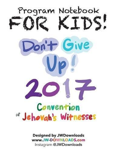 FOR KIDS! Ages 6+ Don't Give Up 2017 Regional Convention of Jehovah's Witnesses Program Notebook