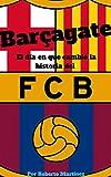 Barçagate: El día que cambió la historia del FC Barcelona