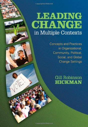 Leading Change in Multiple Contexts: Concepts and Practices in Organizational, Community, Political, Social, and Global Change Settings by Gill R. (Robinson) Hickman (2009-07-24)