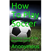 How To Play Soccer: The Basic Rules of the Beautiful Game (English Edition)