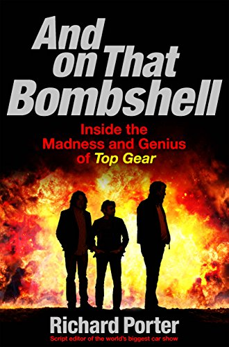 And On That Bombshell: Inside the Madness and Genius of TOP GEAR (English Edition) - Evans Foto
