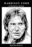 Harrison Ford Coloring Book: Academy Award Nomine and Blockbuster Legend, Star Wars Star and Famous Indiana Jones Inspired Adult Coloring Book