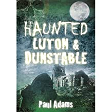 [(Haunted Luton & Dunstable)] [Author: Paul Adams] published on (August, 2012)