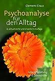 Psychoanalyse für den Alltag: Lebensberatung und Lebenshilfe