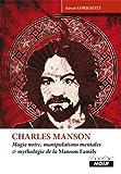 CHARLES MANSON Magie noire, manipulations mentales et mythologie de la Manson Family