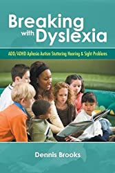 Breaking With Dyslexia: Add/Adhd Aphasia Autism Stuttering Hearing & Sight Problems by Dennis Brooks (2014-09-25)